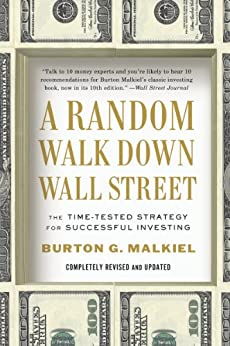 A Random Walk Down Wall Street: The Time-Tested Strategy for Successful Investing (Tenth Edition) by [Malkiel, Burton G.]