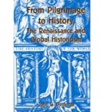 From Pilgrimage to History : The Renaissance and Global Historicism, Demaray, John G., 0404623417