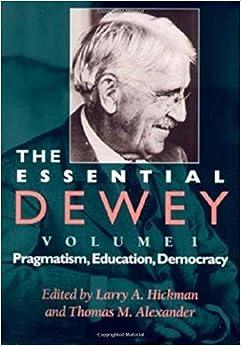Book The Essential Dewey, Volume 1: Pragmatism, Education, Democracy