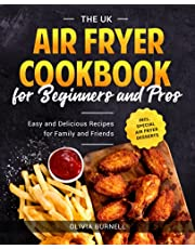 The UK Air Fryer Cookbook for Beginners and Pros: Easy and Delicious Recipes for Family and Friends incl. Special Air Fryer Desserts