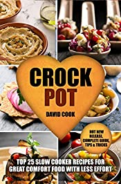 Crock Pot :Top 25 Slow Cooker Recipes For Great Comfort Food With Less Effort