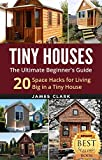dream house plans Tiny Houses: The Ultimate Beginner's Guide! : 20 Space Hacks for Living Big in Your Tiny House (Tiny Homes, Small Home, Tiny House Plans, Tiny House Living Book 1)
