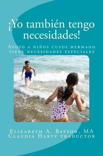 ¡Yo tambien tengo necesidades!: Apoyo a ninos cuyos hermano tiene necesidades especiales (Spanish Edition) [Elizabeth A. Batson] (Tapa Blanda)