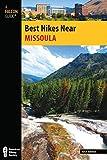 Best Hikes Near Missoula (Best Hikes Near Series)