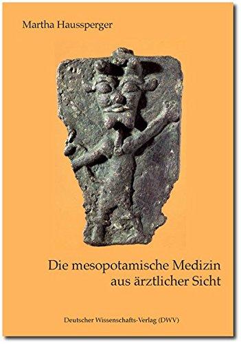Die mesopotamische Medizin aus ärztlicher Sicht (DWV-Schriften zur Medizingeschichte)