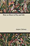 How to Draw in Pen and Ink, Jasper Salwey, 1447422481