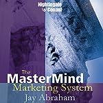 The MasterMind Marketing System | Jay Abraham