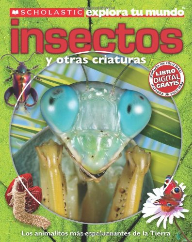 Scholastic Explora Tu Mundo: Insectos y Otras Criaturas: (Spanish language edition of Scholastic Discover More: Bugs) (Spanish Edition)