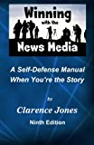 img - for Winning with the News Media: A Self-Defense Manual When You're the Story book / textbook / text book