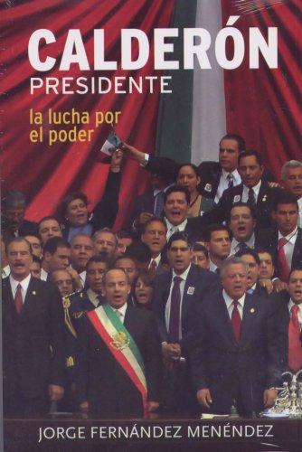 Calderon Presidente: La Lucha Por el Poder
