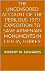 The Uncensored Account of the Perilous 1979 Expedition to Save Armenian Monuments in Cilicia, Turkey