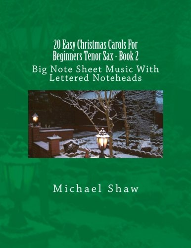 Notes Saxophone Tenor - 20 Easy Christmas Carols For Beginners Tenor Sax - Book 2: Big Note Sheet Music With Lettered Noteheads (Volume 2)