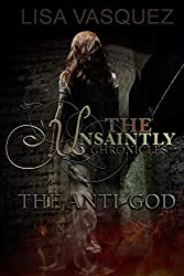 The Unsaintly Chronicles: The Anti-God