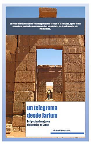 Un Telegrama desde Jartum: Peripecias de un joven diplomático en Sudan (Spanish Edition)