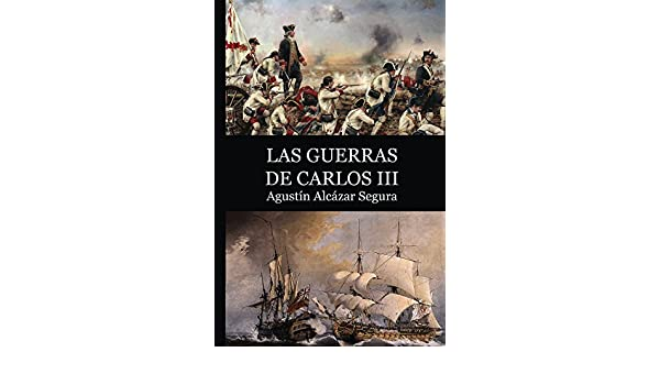 Amazon.com: Las Guerras de Carlos III (Spanish Edition) eBook: Agustin Alcazar Segura: Kindle Store
