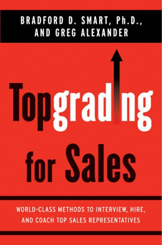 Read Online Topgrading for Sales: World-Class Methods to Interview, Hire, and Coach Top Sales Representatives pdf epub