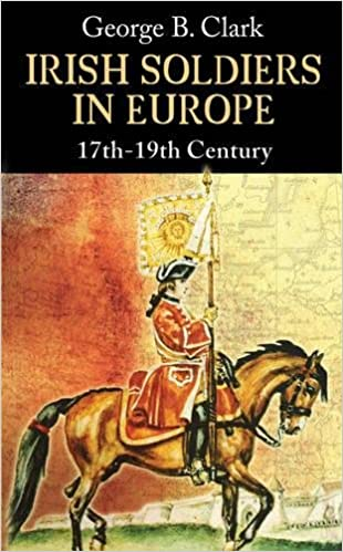 Irish Soldiers in Europe: 17th - 19th Century