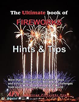 THE ULTIMATE BOOK OF FIREWORKS MAKING HINTS AND TIPS: 25 years of