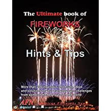 THE ULTIMATE BOOK OF FIREWORKS MAKING HINTS AND TIPS: 25 years of the best secret hints and tips on making professional fireworks