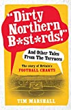 """Dirty Northern Bastards!"" And Other Tales from the Terraces: The Story of Britain's Football Chants"