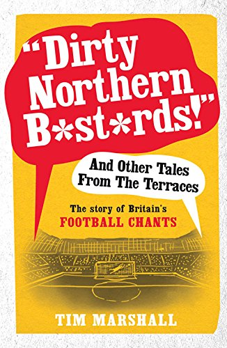 Book cover from Dirty Northern B*st*rds! And Other Tales From The Terraces: The Story of Britains Football Chants by Tim Marshall