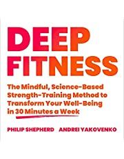 Deep Fitness: The Mindful, Science-Based Strength-Training Method to Transform Your Well-Being in Just 30 Minutes a Week