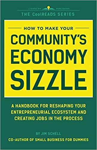 how to make your communitys economy sizzle a handbook for reshaping your entrepreneurial ecosystem and creating jobs in the process