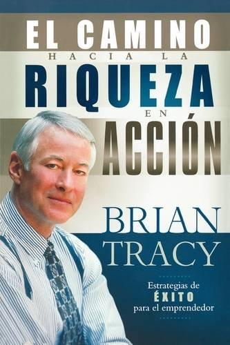 El camino hacia la riqueza en accion (Spanish Edition) [Brian Tracy] (Tapa Blanda)
