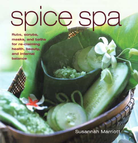 Spice Spa: Rubs, Scrubs, Masks and Baths for Re-claiming Health, Beauty and Internal Balance (Spice Spa)