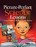 Picture-Perfect Science Lessons : Using Children's Books to Guide Inquiry, Ansberry, Karen Rohrich and Morgan, Emily, 0873552431