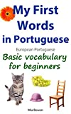 My First Words in Portuguese (European Portuguese): Basic vocabulary for beginners (Learn Portuguese (European) Livro 1) (Portuguese Edition)