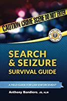 Search & Seizure Survival Guide: A Field Guide for Law Enforcement