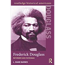 Frederick Douglass: Reformer and Statesman (Routledge Historical Americans) by L. Diane Barnes (2012-08-29)