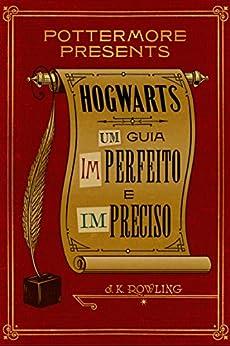 Hogwarts: Um guia imperfeito e impreciso (Pottermore Presents - Português do Brasil) por [Rowling, J.K.]