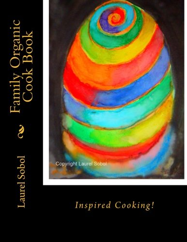Family Organic Cook Book (The Little House of Miracles Organic Cook Book) by Laurel Sobol