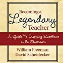 Becoming a Legendary Teacher: A Guide to Inspiring Excellence in the Classroom Audiobook by David Freeman, William Scheidecker Narrated by Mark Moseley