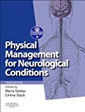 Physical Management for Neurological Conditions : [Formerly Physical Management in Neurological Rehabilitation], Stokes, Maria and Stack, Emma, 0702054690