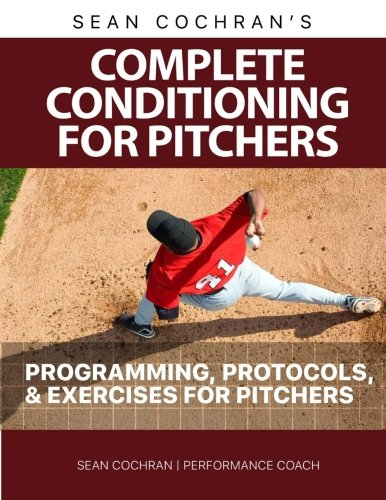 (Complete Conditioning for Pitchers: Programming, Protocols, & Exercises for Pitchers)