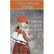 Les Patins d'Argent (illustré): HISTOIRE D'UNE FAMILLE HOLLANDAISE ET D'UNE BANDE D'ÉCOLIERS (French Edition)