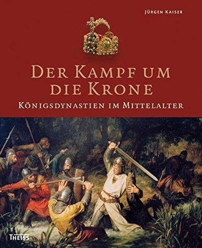 Der Kampf um die Krone: Königsdynastien im Mittelalter