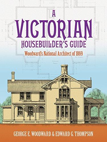 A Victorian Housebuilder s Guide: Woodward s Natio…