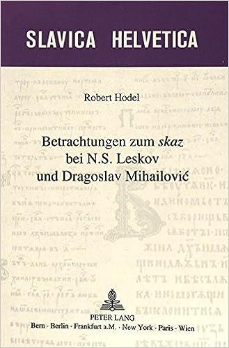 Betrachtungen zum «skaz»bei N.S. Leskov und Dragoslav Mihailovic (Slavica Helvetica) (German Edition)