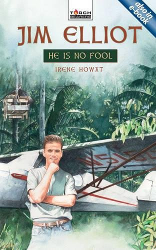 Jim Elliot: He Is No Fool (Torchbearers)