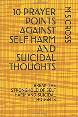 10 PRAYER POINTS AGAINST SELF HARM AND SUICIDAL THOUGHTS: BREAK THE