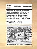 Memoires de 'Messire Philippe de Comines, Seigneur D'Argenton, Où L'on Trouve L'Histoire des Rois de France Louis XI and Charles Viii Nouvelle Édition, Philippe de Commynes, 1140838547