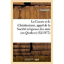LA GUERRE ET LE CHRISTIANISME, APPEL DE LA SOCIETE RELIGIEUSE DES AMIS (OU QUAKERS) EN ANGLETERRE