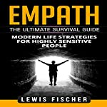 Empath: The Ultimate Survival Guide: Modern Life Strategies for Highly Sensitive People | Lewis Fischer