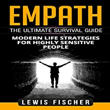 Empath: The Ultimate Survival Guide: Modern Life Strategies for Highly Sensitive People Audiobook by Lewis Fischer Narrated by Patrick Reilly