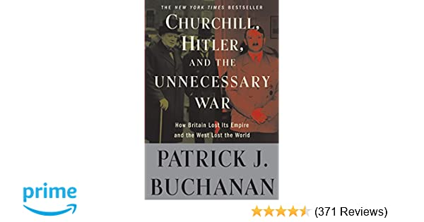 Churchill, Hitler, and The Unnecessary War: How Britain Lost Its Empire and the West Lost the World