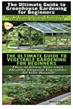 The Ultimate Guide to Greenhouse Gardening for Beginners & The Ultimate Guide To Vegetable Gardening For Beginners (Garden Box Set) (Volume 3)